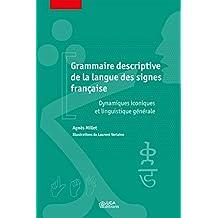 Grammaire descriptive de la langue des signes française: Dynamiques iconiques et linguistique générale