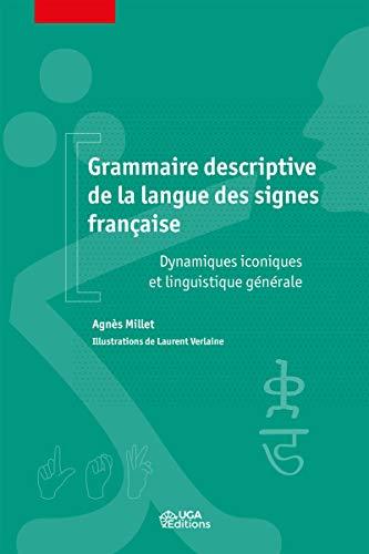 Grammaire descriptive de la langue des signes française: Dynamiques iconiques et linguistique générale par Laurent Verlaine, Agnès Millet