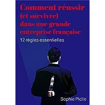 Comment réussir (et survivre) dans une grande entreprise française : 12 règles essentielles (French Edition)