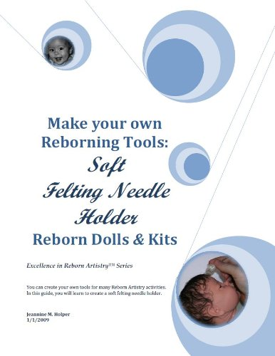 Making your own Vinyl Doll Reborning Tools: Soft Felting Needle Holder (Excellence in Reborn Artistry) (English Edition) (Puppen Reborning)