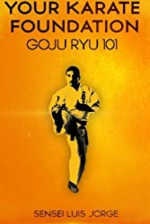 Your Karate Foundation: Goju Ryu by Luis Jorge (2014-07-11)