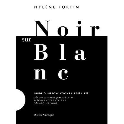 Noir sur blanc: Guide d'improvisations littéraires