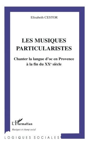 Les musiques particularistes: chanter la langue d'oc en Provence par Elisabeth Cestor