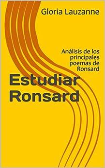 Estudiar Ronsard: Análisis De Los Principales Poemas De Ronsard por Gloria Lauzanne
