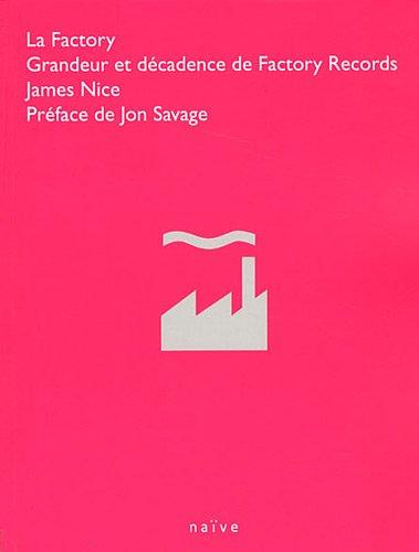 La Factory : Grandeur et décadence de Factory Records par James Nice
