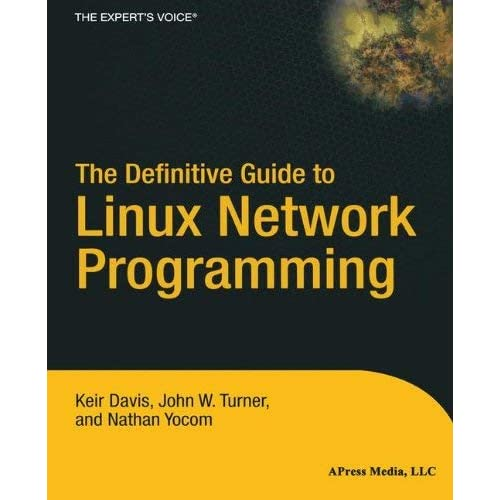 [The Definitive Guide to Linux Network Programming (Expert's Voice)] [By: Yocom, Nathan] [August, 2004]
