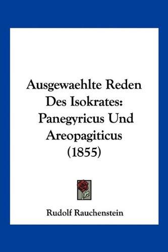 Ausgewaehlte Reden Des Isokrates: Panegyricus Und Areopagiticus (1855)
