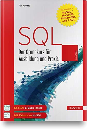 SQL: Der Grundkurs für Ausbildung und Praxis. Mit Beispielen in MySQL/MariaDB, PostgreSQL und T-SQL. Inkl. E-Book