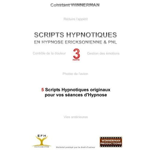 [SCRIPTS HYPNOTIQUES EN HYPNOSE ERICKSONIENNE ET PNL N°3] [By: Winnerman, Constant] [February, 2012]