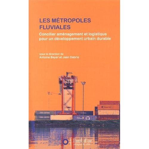 Les métropoles fluviales : Concilier aménagement et logistique pour un développement urbain durable