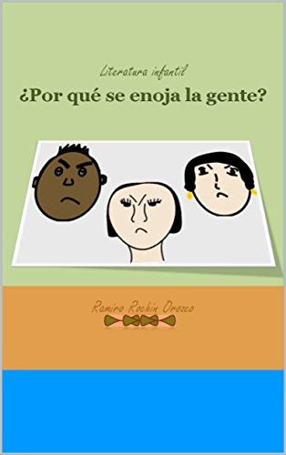 ¿POR QUE SE ENOJA LA GENTE? (¿Por qué llora, ríe y se enoja la gente ? nº 3) por RAMIRO ROCHIN OROZCO
