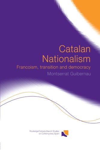 Catalan Nationalism: Francoism, Transition and Democracy (Routledge/Canada Blanch Studies on Contemporary Spain)
