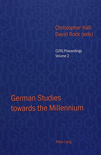 German Studies towards the Millennium: Selected papers from the Conference of University Teachers of German, University of Keele, September 1999 (CUTG Proceedings, Band 2)