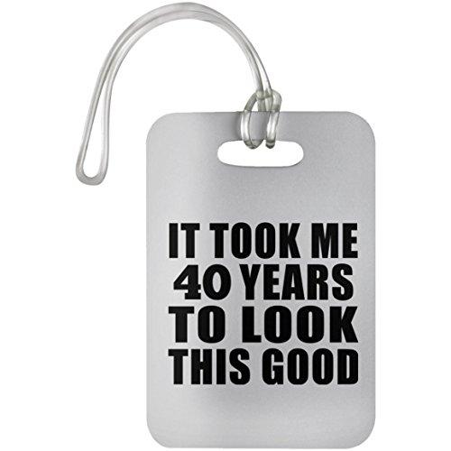 40th Birthday Took Me 40 Years to Look This Good - Luggage Tag Gepäckanhänger Reise Koffer Gepäck Kofferanhänger - Geschenk zum Geburtstag Jahrestag Muttertag Vatertag Ostern