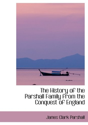 The History of the Parshall Family from the Conquest of England
