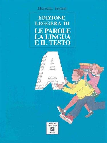 Le parole, la lingua e il testo. Educazione linguistica. Ediz. leggera. Per la Scuola media