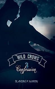 Wild Crows, tome 3 : Confession par Blandine P. Martin