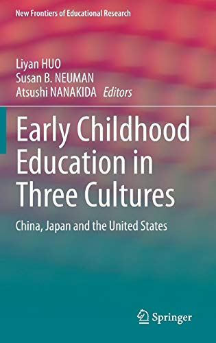 Early Childhood Education in Three Cultures: China, Japan and the United States (New Frontiers of Educational Research) (History Vorschule Black Bücher)