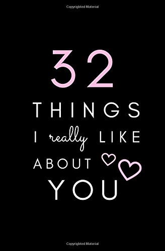 32 Things I Really Like About You: SOFTCOVER, BLANK Notebook; Fill-In Memory Book; Gift for Girlfriend, Boyfriend, Wife, Husband, Best Friend, Birthday, Valentines Day, Anniversary, Cute Memory Book
