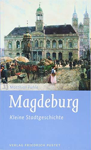 Magdeburg: Kleine Stadtgeschichte (Kleine Stadtgeschichten)