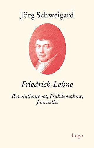 Friedrich Lehne: Revolutionspoet, Frühdemokrat, Journalist