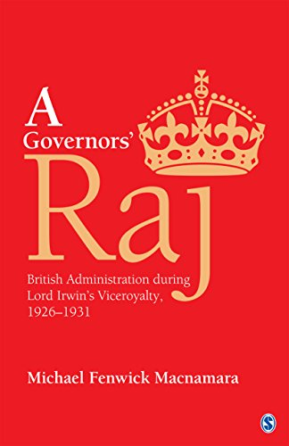 A Governors' Raj: British Administration during Lord Irwin's Viceroyalty, 1926-1931 (English Edition)