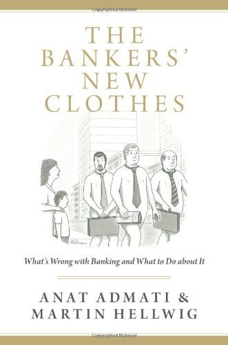 Portada del libro The Bankers' New Clothes: What's Wrong with Banking and What to Do about It by Admati, Anat, Hellwig, Martin (unknown Edition) [Hardcover(2013)]