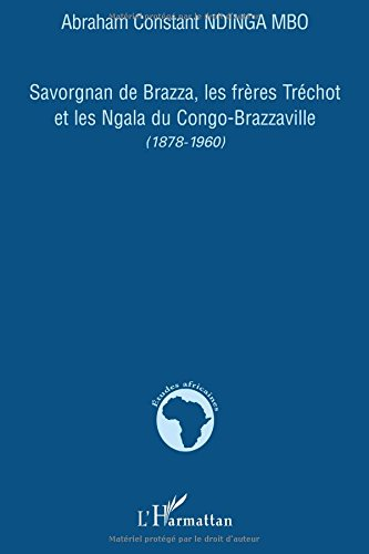 Savorgnan de Brazza, les Frères Tréchot et les NGala du Congo-Brazzaville (1878-1960)