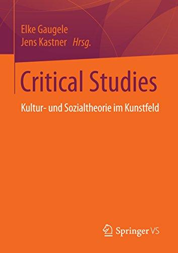 Critical Studies: Kultur- und Sozialtheorie im Kunstfeld