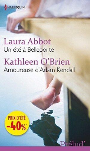 Un été à Belleporte - Amoureuse d'Adam Kendall: (promotion) par Laura Abbot