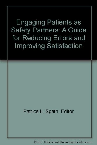 Engaging Patients as Safety Partners: A Guide for Reducing Errors and Improving Satisfaction