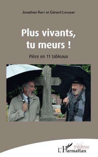Plus vivants, tu meurs !: Pièce en 11 tableaux par Gérard Levoyer