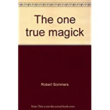 The one true magick: The powers of enlightenment through meditation by Robert Sommers (1976-08-02)