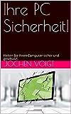 Ihre PC Sicherheit!: Halten Sie Ihren Computer sicher und geschützt. (German Edition)