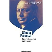 Sándor Ferenczi : La psychanalyse autrement (Lire et comprendre)