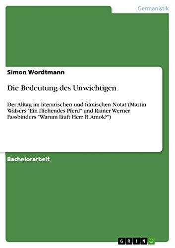 Die Bedeutung des Unwichtigen.: Der Alltag im literarischen und filmischen Notat (Martin Walsers