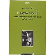 Il «partito romano». Politica italiana, Chiesa cattolica e Curia romana da Pio XII a Paolo VI