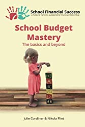 School Budget Mastery: The basics and beyond: Volume 1 (School Financial Success Guides)