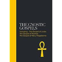 Gnostic Gospels (Sacred Texts): Including the Gospel of Judas, the Gospel of Thomas, the Gospel of Mary Magdalene