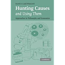 Hunting Causes and Using Them: Approaches in Philosophy and Economics by Nancy Cartwright (2007-06-18)