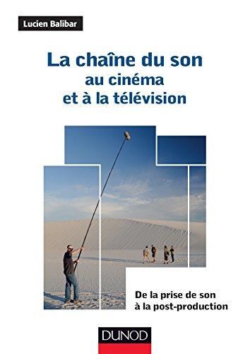 La chaîne du son au cinéma et à la télévision: De la prise de son à la post-production