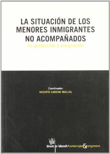La situación de los menores inmigrantes no acompañados Su protección e integración