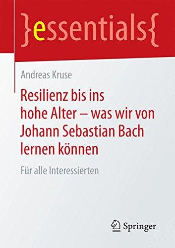 Preisvergleich Produktbild Resilienz bis ins hohe Alter – was wir von Johann Sebastian Bach lernen können: Für alle Interessierten (essentials)