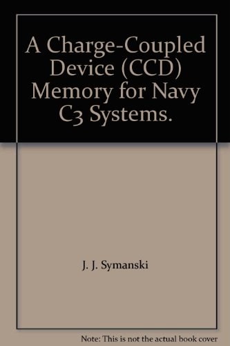 Ccd-charge Coupled Device (A Charge-Coupled Device (CCD) Memory for Navy C3 Systems.)