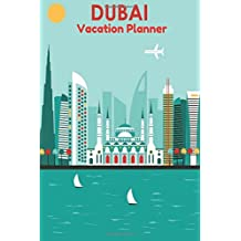 """Dubai Vacation Planner: Travel Journal With Ruled, Blank & Lined Pages Travellers Notebook To Write In, Books, Scrapbook, Planner, Organizer Log, ... Girls, Handy 6""""x9"""" Paperback (World Cultures)"""
