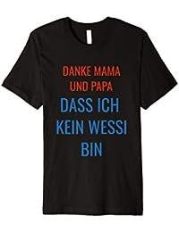 Danke Mama Und Papa Dass Ich Kein Wessi Bin t shirt lustig !