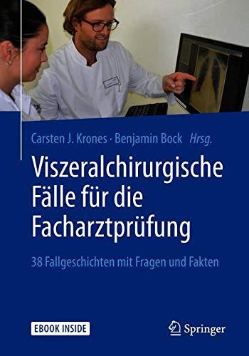 Viszeralchirurgische Fälle für die Facharztprüfung: 38 Fallgeschichten mit Fragen und Fakten