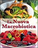 La nuova macrobiotica. Trasforma la tua dieta e arricchisci mente, corpo e spirito