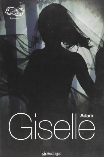 Adam. Giselle (Monografie d'opera)