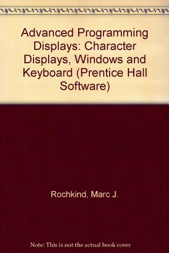Advanced C Programming for Displays: Character Displays, Windows, and Keyboards for the Unix and Ms-DOS Operating Systems (Prentice Hall Software) by Rochkind, Marc J. (1988) Paperback
